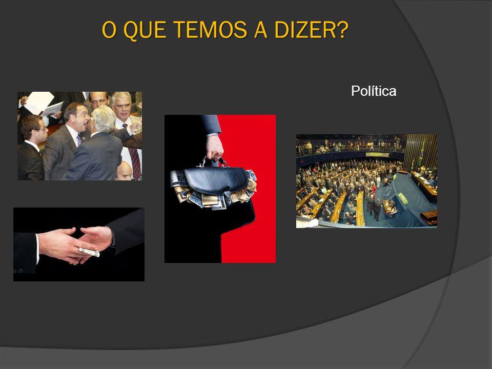 O QUE TEMOS A DIZER? Política