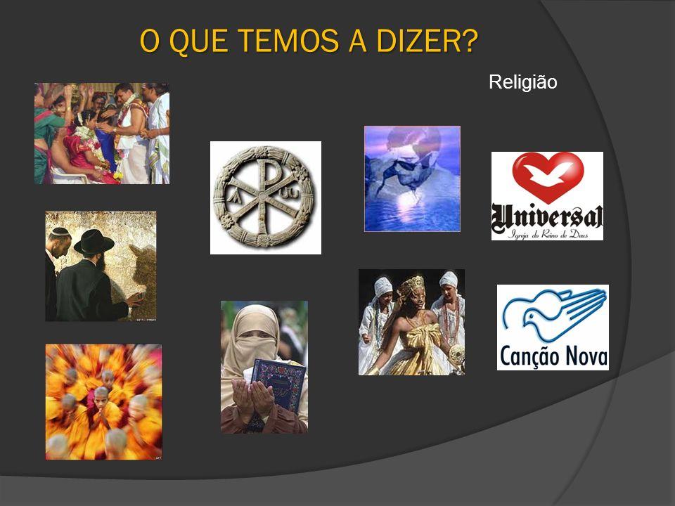 O QUE TEMOS A DIZER? Religião