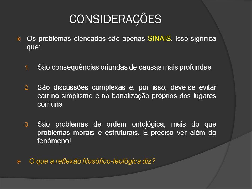CONSIDERAÇÕES Os problemas elencados são apenas SINAIS. Isso significa que: 1. São consequências oriundas de causas mais profundas 2. São discussões c