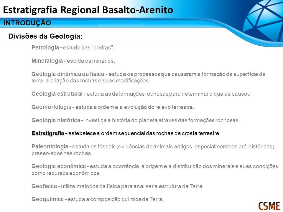 INTRODUÇÃO ESTRATIGRAFIA DO ESTADO DE SÃO PAULO ROCHAS: Basalto & Arenito REFLEXOS NA FORMAÇÃO DA PAISAGEM IMPORTÂNCIA AGRÍCOLA Estratigrafia Regional Basalto-Arenito