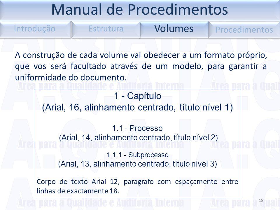 18 Volumes Introdução Estrutura Procedimentos A construção de cada volume vai obedecer a um formato próprio, que vos será facultado através de um mode