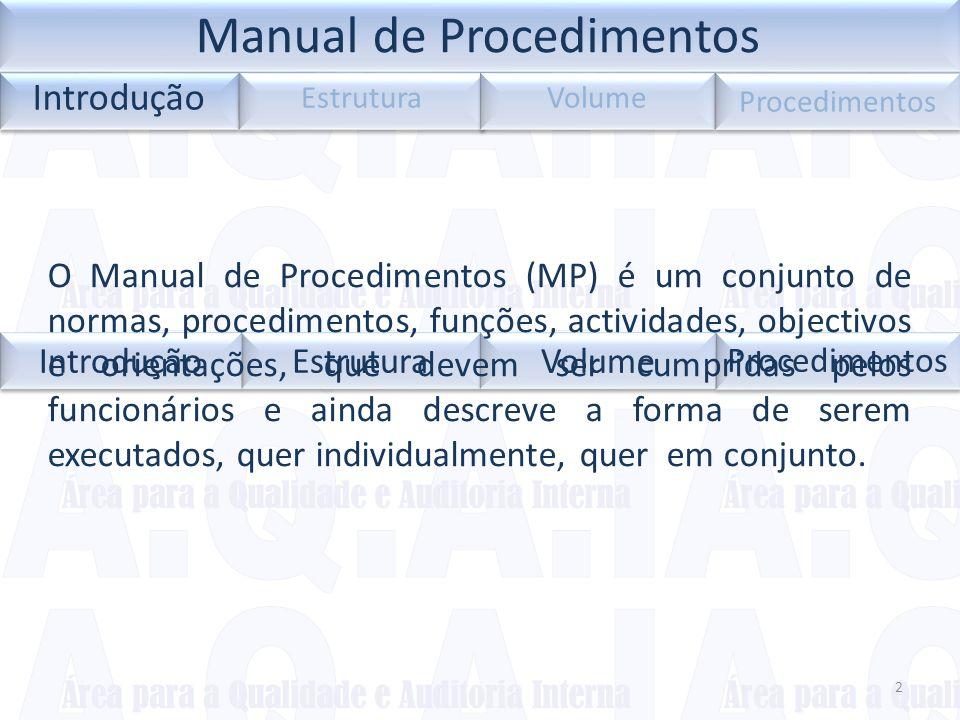 2 Procedimentos O Manual de Procedimentos (MP) é um conjunto de normas, procedimentos, funções, actividades, objectivos e orientações, que devem ser c