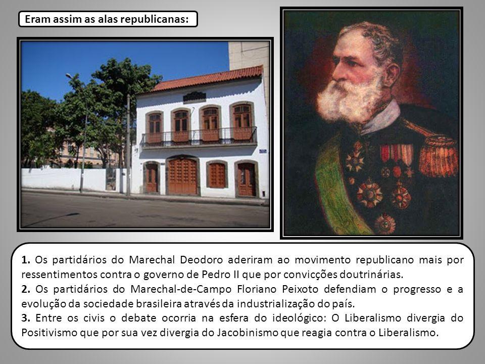 1. Os partidários do Marechal Deodoro aderiram ao movimento republicano mais por ressentimentos contra o governo de Pedro II que por convicções doutri