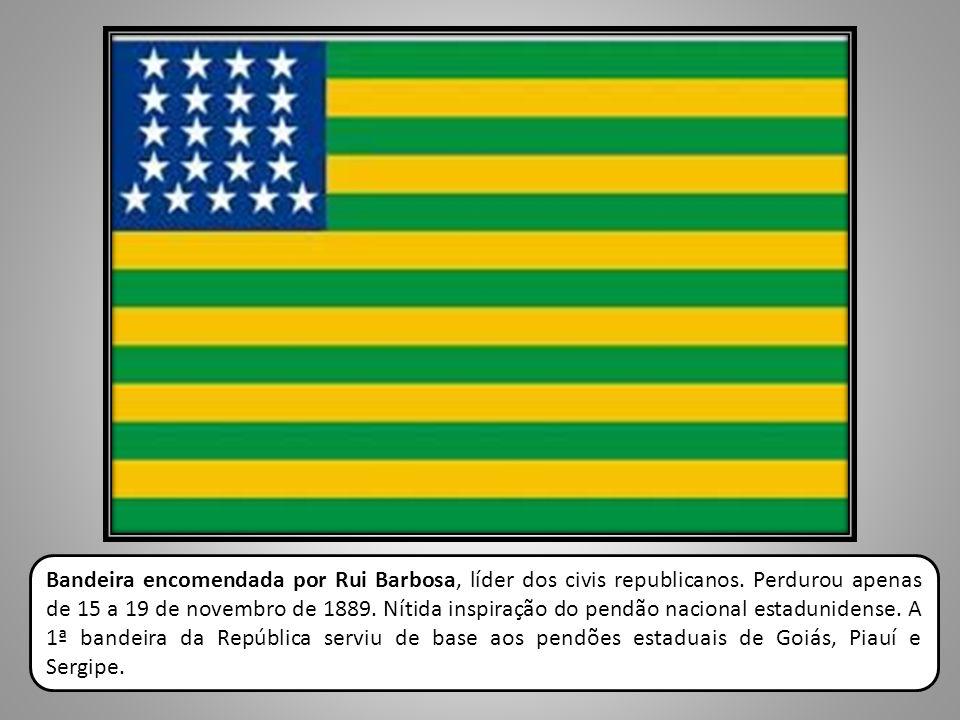 Bandeira encomendada por Rui Barbosa, líder dos civis republicanos. Perdurou apenas de 15 a 19 de novembro de 1889. Nítida inspiração do pendão nacion