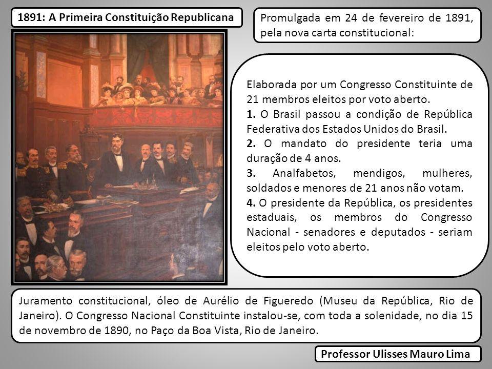 Elaborada por um Congresso Constituinte de 21 membros eleitos por voto aberto. 1. O Brasil passou a condição de República Federativa dos Estados Unido