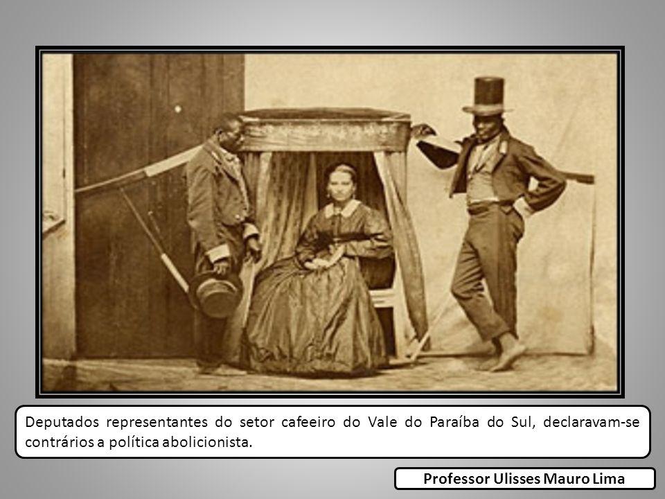 Deputados representantes do setor cafeeiro do Vale do Paraíba do Sul, declaravam-se contrários a política abolicionista. Professor Ulisses Mauro Lima