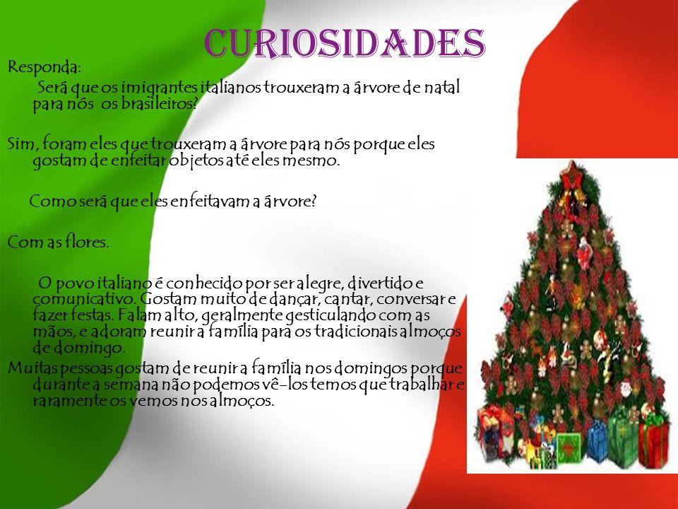 curiosidades Responda: Será que os imigrantes italianos trouxeram a árvore de natal para nós os brasileiros? Sim, foram eles que trouxeram a árvore pa