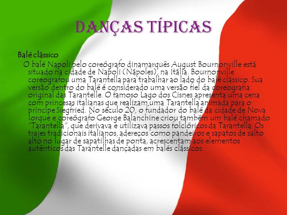 Danças típicas Balé clássico O balé Napoli pelo coreógrafo dinamarquês August Bournonville está situado na cidade de Napoli (Nápoles), na Itália. Bour