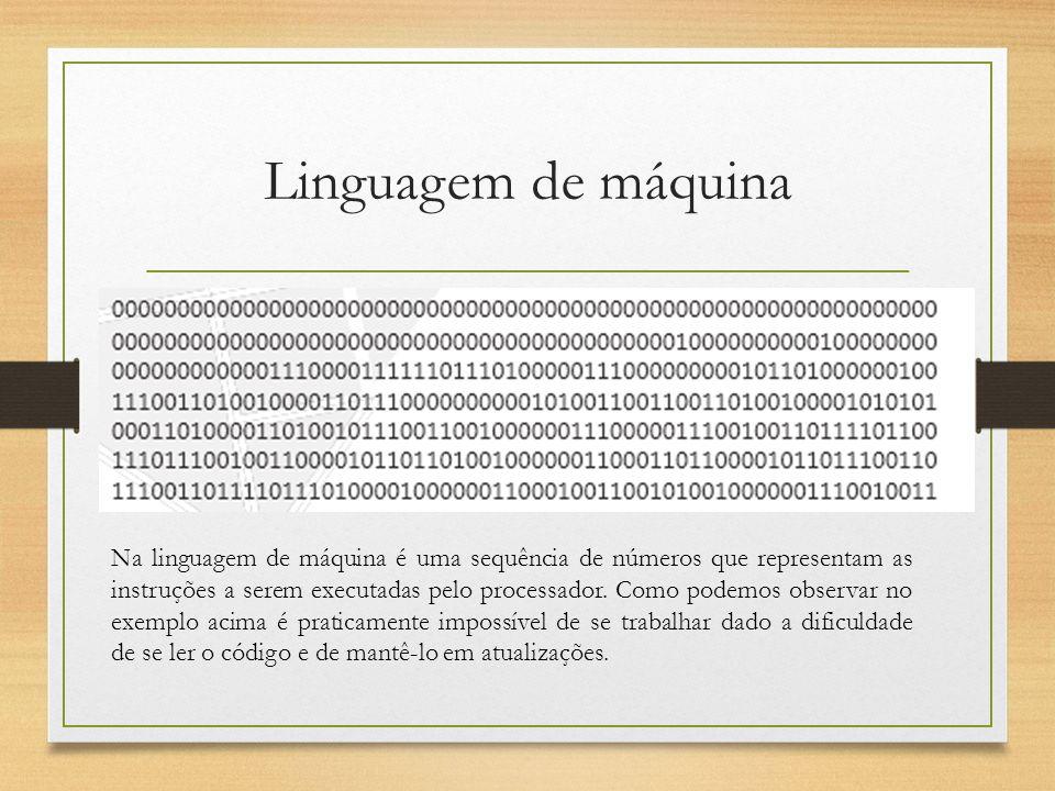 Linguagem de máquina Na linguagem de máquina é uma sequência de números que representam as instruções a serem executadas pelo processador. Como podemo