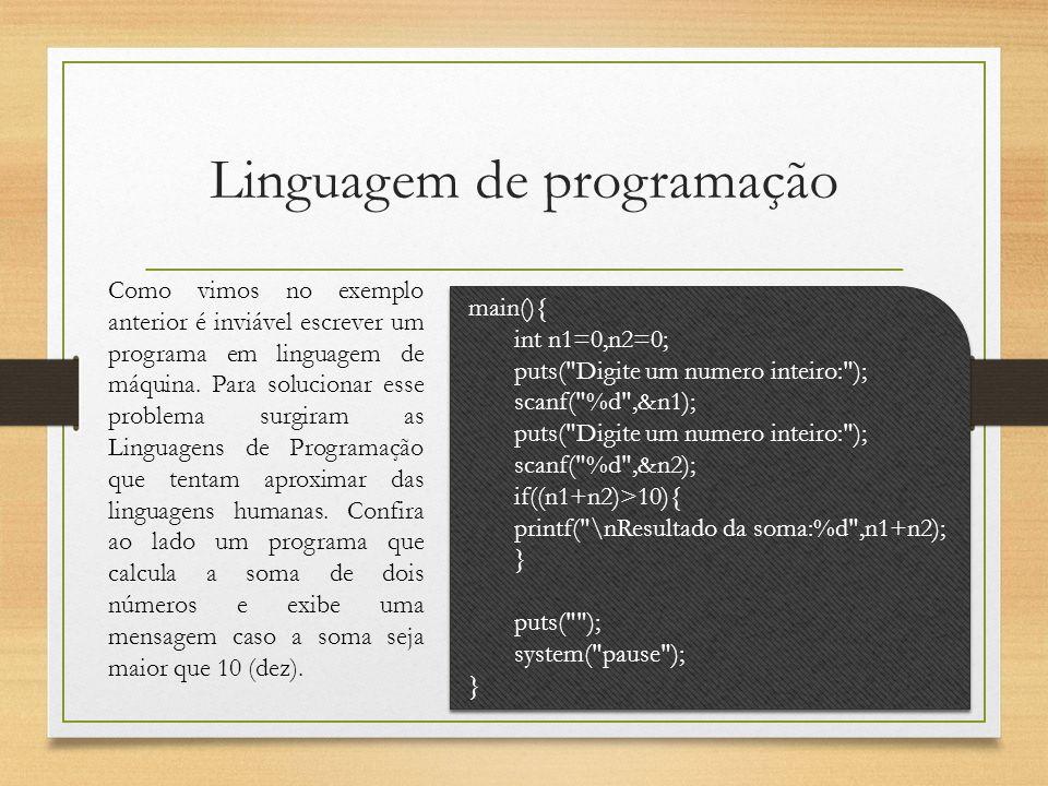 Linguagem de programação Como vimos no exemplo anterior é inviável escrever um programa em linguagem de máquina. Para solucionar esse problema surgira