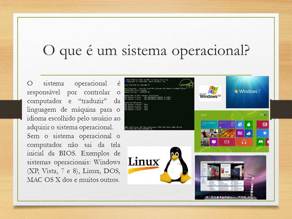 O que é um sistema operacional? O sistema operacional é responsável por controlar o computador e traduzir da linguagem de máquina para o idioma escolh