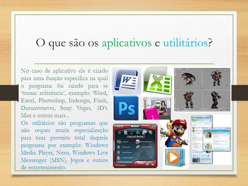 O que são os aplicativos e utilitários? No caso de aplicativo ele é criado para uma função específica na qual o programa foi criado para se tornar ref