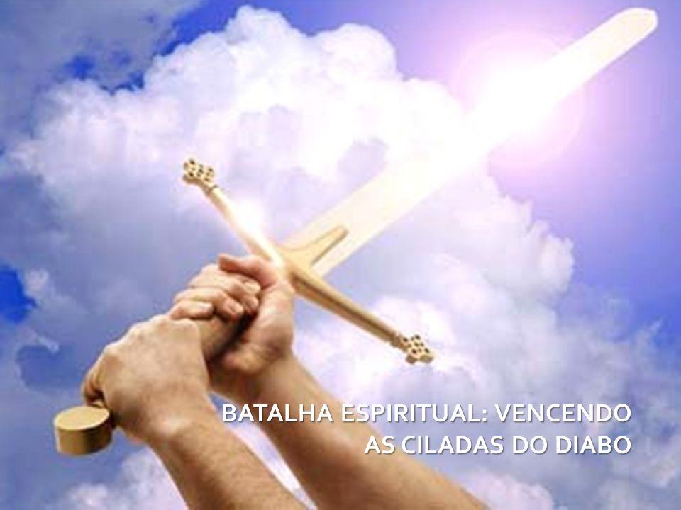 BATALHA ESPIRITUAL: VENCENDO AS CILADAS DO DIABO