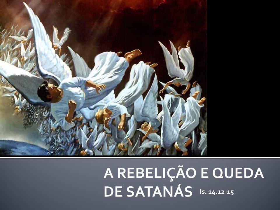 A REBELIÇÃO E QUEDA DE SATANÁS Is. 14.12-15