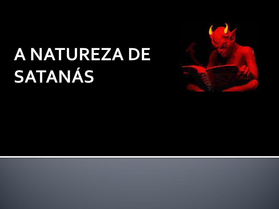 A NATUREZA DE SATANÁS