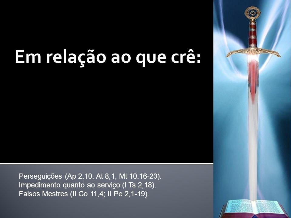 Em relação ao que crê: Perseguições (Ap 2,10; At 8,1; Mt 10,16-23). Impedimento quanto ao serviço (I Ts 2,18). Falsos Mestres (II Co 11,4; II Pe 2,1-1