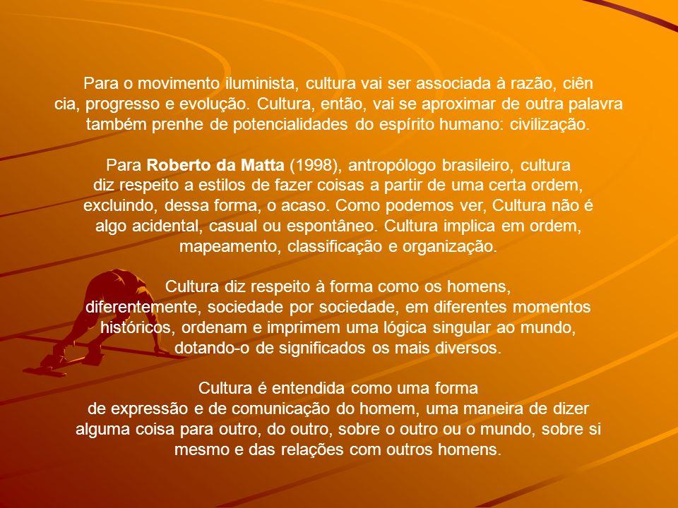 Para o movimento iluminista, cultura vai ser associada à razão, ciên cia, progresso e evolução.