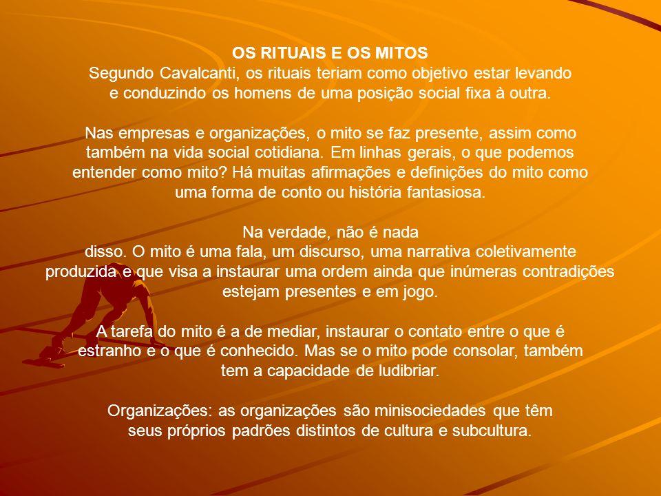 OS RITUAIS E OS MITOS Segundo Cavalcanti, os rituais teriam como objetivo estar levando e conduzindo os homens de uma posição social fixa à outra.