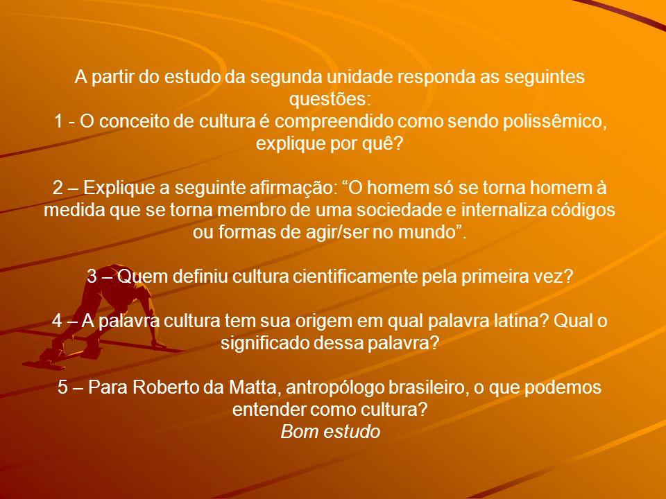 A partir do estudo da segunda unidade responda as seguintes questões: 1 - O conceito de cultura é compreendido como sendo polissêmico, explique por quê.