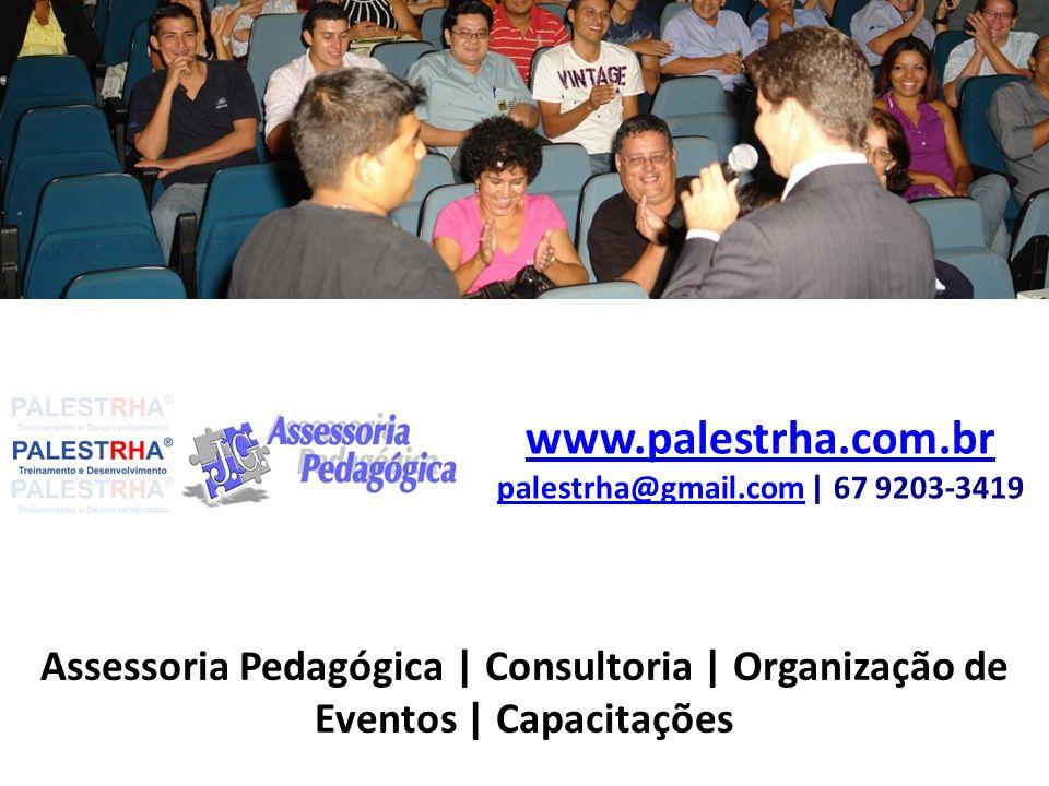 Assessoria Pedagógica | Consultoria | Organização de Eventos | Capacitações www.palestrha.com.br palestrha@gmail.comwww.palestrha.com.br palestrha@gma