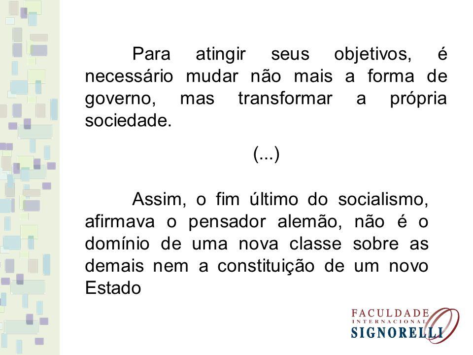 Para atingir seus objetivos, é necessário mudar não mais a forma de governo, mas transformar a própria sociedade. (...) Assim, o fim último do sociali