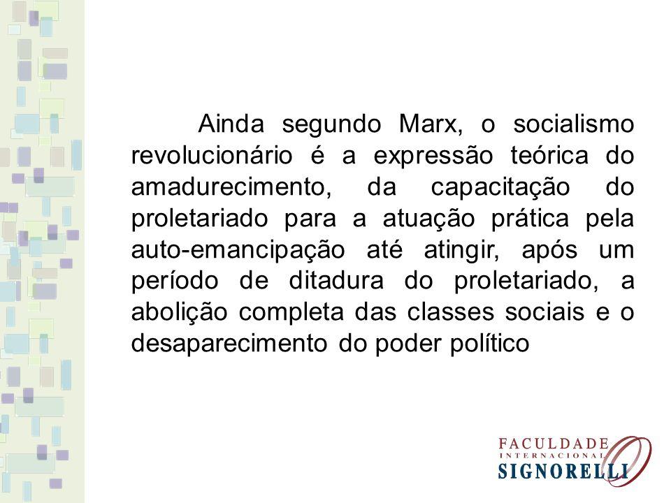 Ainda segundo Marx, o socialismo revolucionário é a expressão teórica do amadurecimento, da capacitação do proletariado para a atuação prática pela au