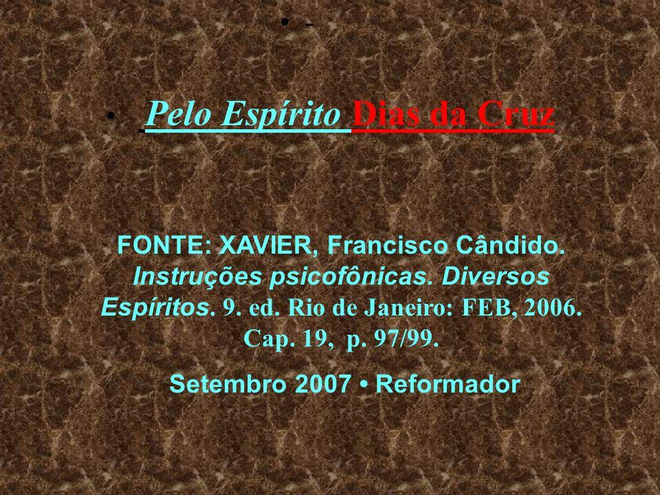 - Pelo Espírito Dias da Cruz FONTE: XAVIER, Francisco Cândido.