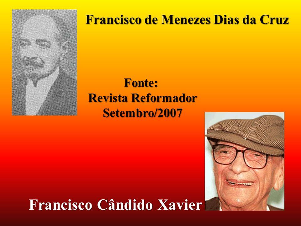 Francisco de Menezes Dias da Cruz Francisco Cândido Xavier Fonte: Revista Reformador Setembro/2007