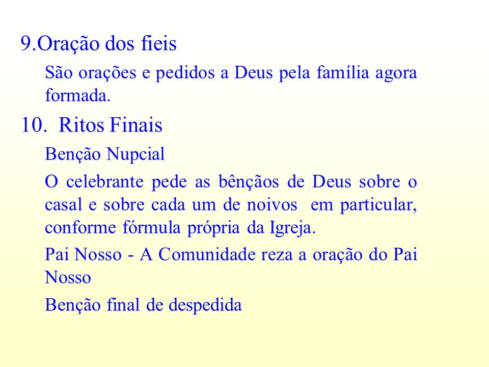 9.Oração dos fieis São orações e pedidos a Deus pela família agora formada.