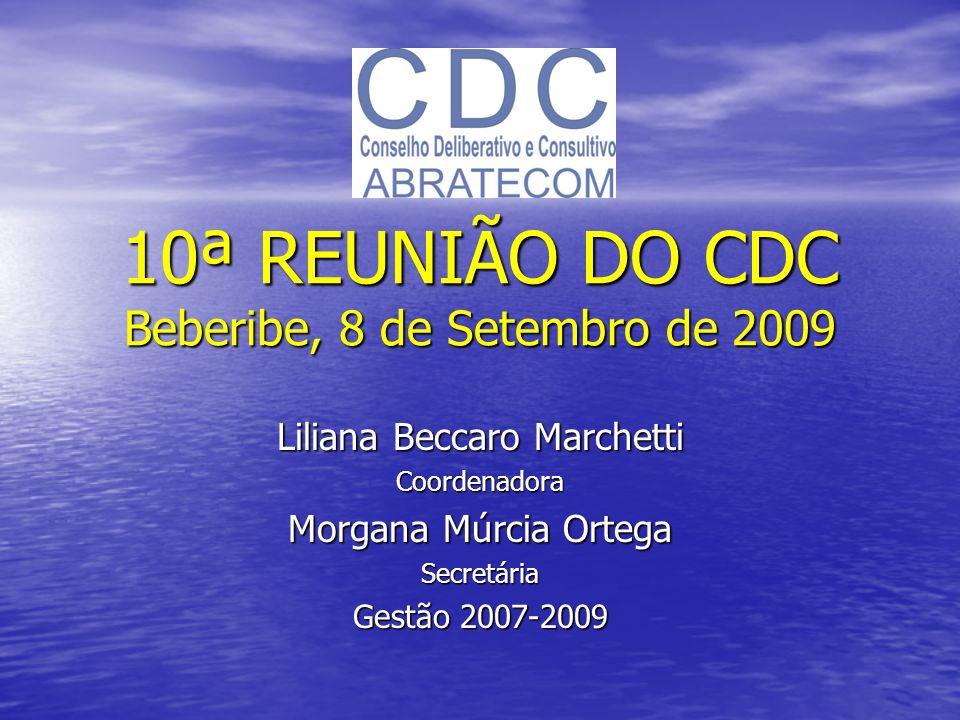 10ª REUNIÃO DO CDC Beberibe, 8 de Setembro de 2009 Liliana Beccaro Marchetti Coordenadora Morgana Múrcia Ortega Secretária Gestão 2007-2009