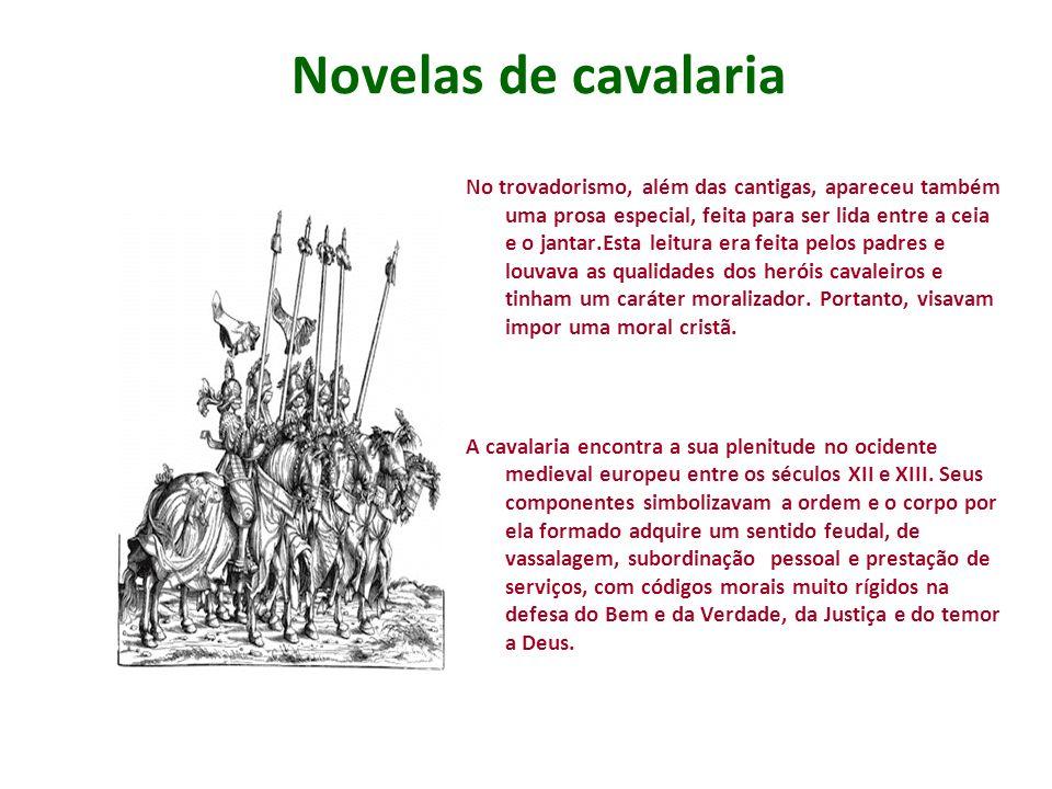 Novelas de cavalaria No trovadorismo, além das cantigas, apareceu também uma prosa especial, feita para ser lida entre a ceia e o jantar.Esta leitura