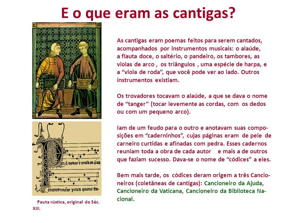 E o que eram as cantigas? As cantigas eram poemas feitos para serem cantados, acompanhados por instrumentos musicais: o alaúde, a flauta doce, o salté