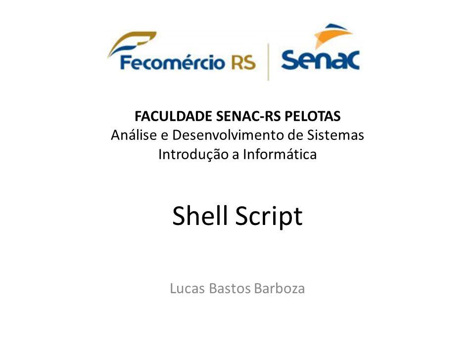 FACULDADE SENAC-RS PELOTAS Análise e Desenvolvimento de Sistemas Introdução a Informática Shell Script Lucas Bastos Barboza