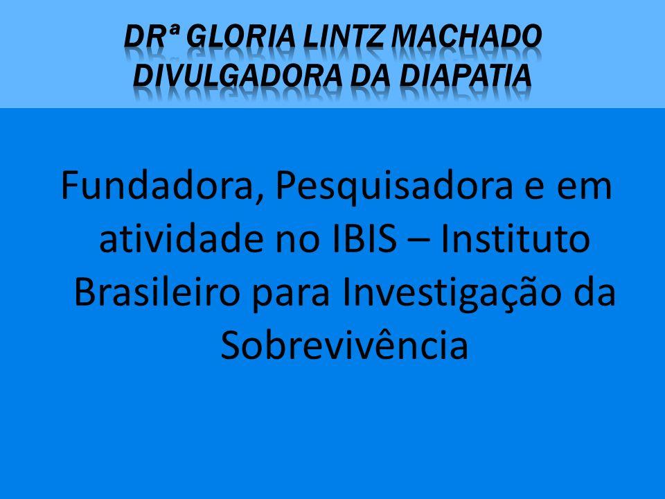 Fundadora, Pesquisadora e em atividade no IBIS – Instituto Brasileiro para Investigação da Sobrevivência