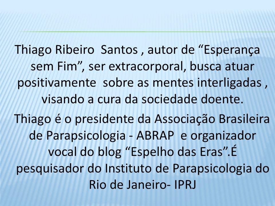 Thiago Ribeiro Santos, autor de Esperança sem Fim, ser extracorporal, busca atuar positivamente sobre as mentes interligadas, visando a cura da sociedade doente.