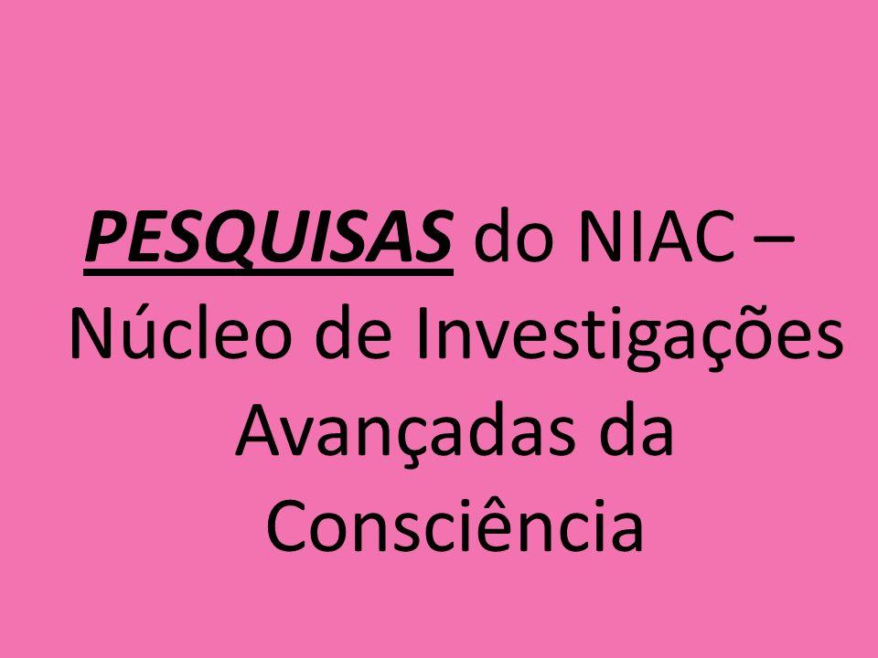 PESQUISAS do NIAC – Núcleo de Investigações Avançadas da Consciência