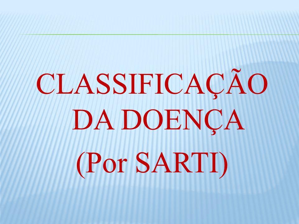 CLASSIFICAÇÃO DA DOENÇA (Por SARTI)