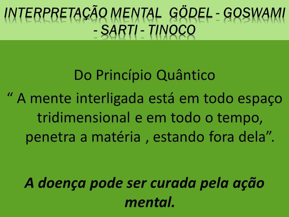 Do Princípio Quântico A mente interligada está em todo espaço tridimensional e em todo o tempo, penetra a matéria, estando fora dela.