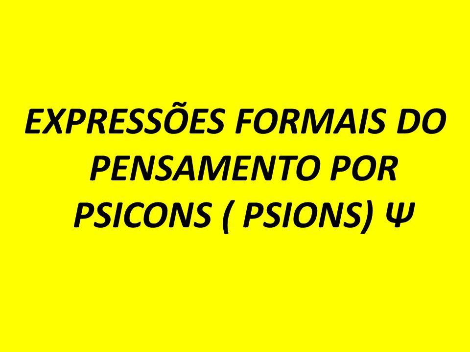 EXPRESSÕES FORMAIS DO PENSAMENTO POR PSICONS ( PSIONS) Ψ