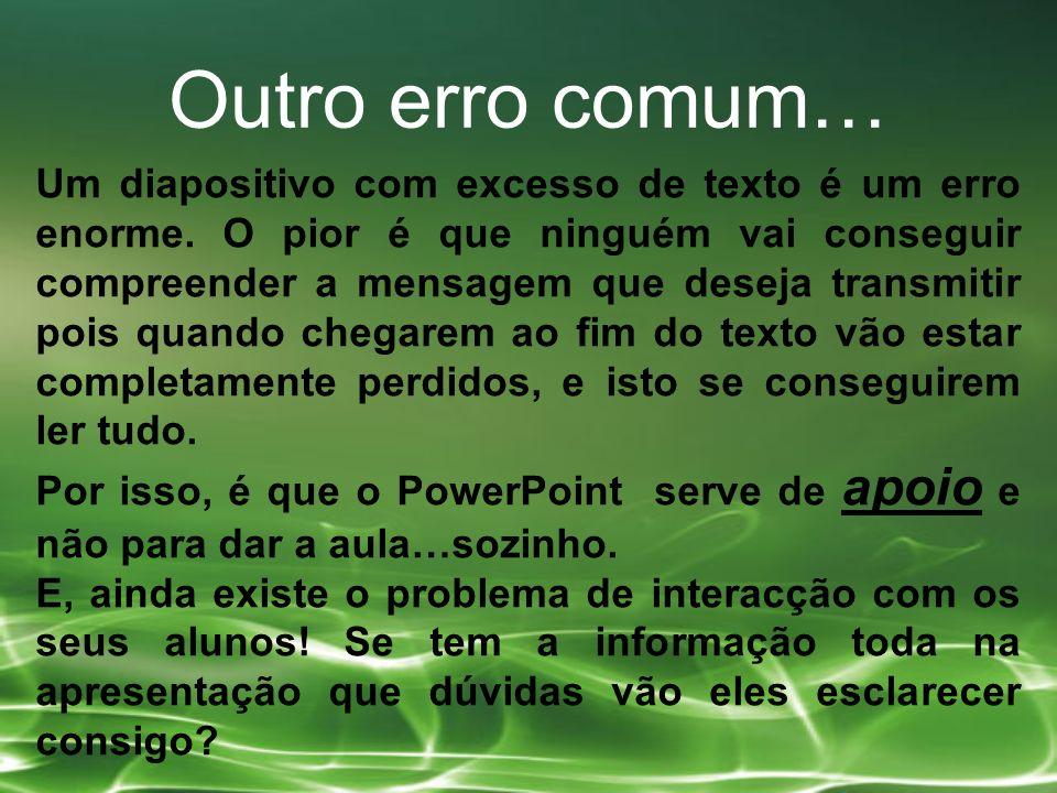 Outro erro comum… Um diapositivo com excesso de texto é um erro enorme.