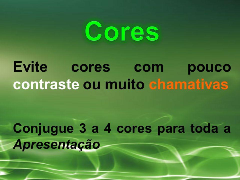 Evite cores com pouco contraste ou muito chamativas Conjugue 3 a 4 cores para toda a Apresentação