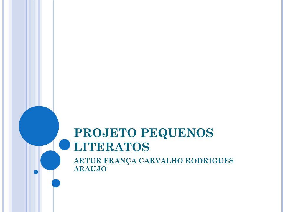 PROJETO PEQUENOS LITERATOS ARTUR FRANÇA CARVALHO RODRIGUES ARAUJO