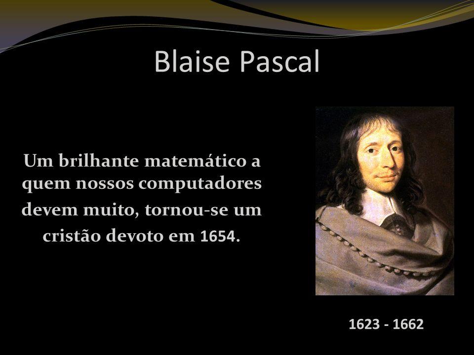 Blaise Pascal Um brilhante matemático a quem nossos computadores devem muito, tornou-se um cristão devoto em 1654.