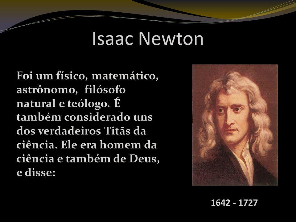 Isaac Newton Foi um físico, matemático, astrônomo, filósofo natural e teólogo.