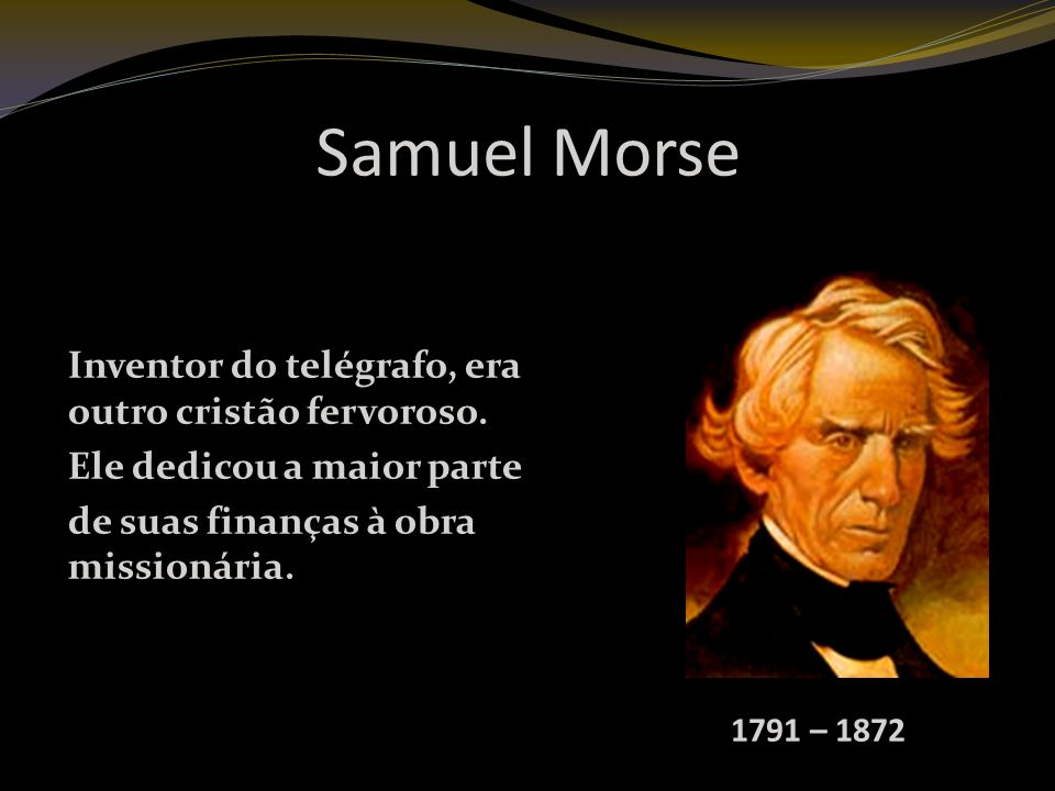 Samuel Morse Inventor do telégrafo, era outro cristão fervoroso.
