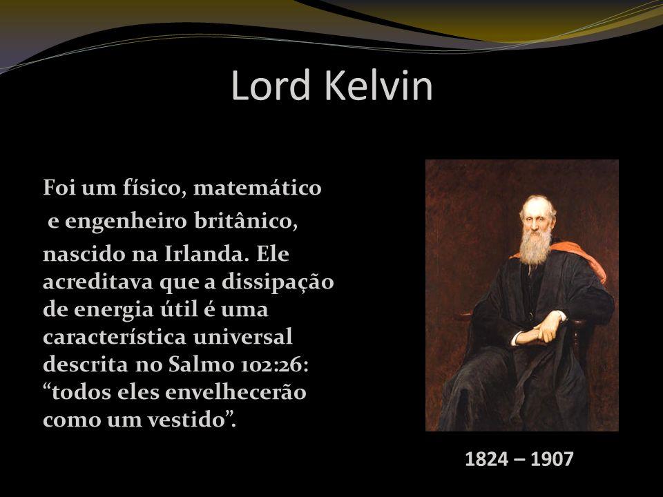 Lord Kelvin Foi um físico, matemático e engenheiro britânico, nascido na Irlanda.