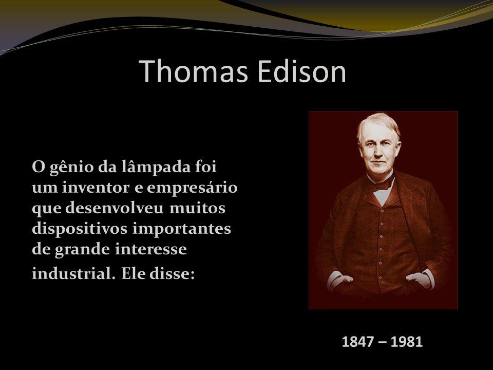Thomas Edison O gênio da lâmpada foi um inventor e empresário que desenvolveu muitos dispositivos importantes de grande interesse industrial.