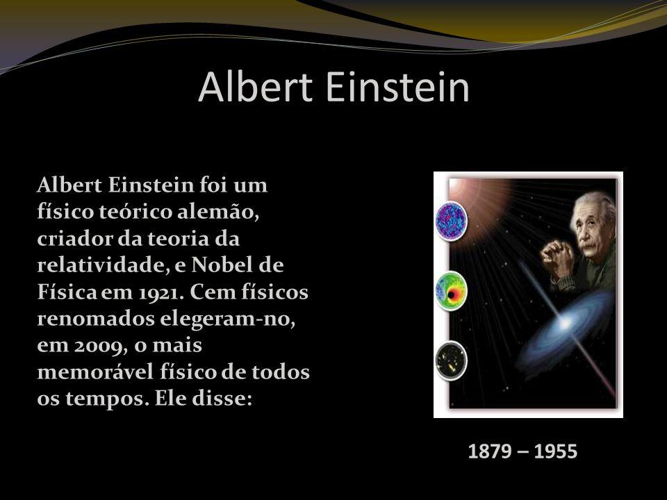 Albert Einstein 1879 – 1955 Albert Einstein foi um físico teórico alemão, criador da teoria da relatividade, e Nobel de Física em 1921.