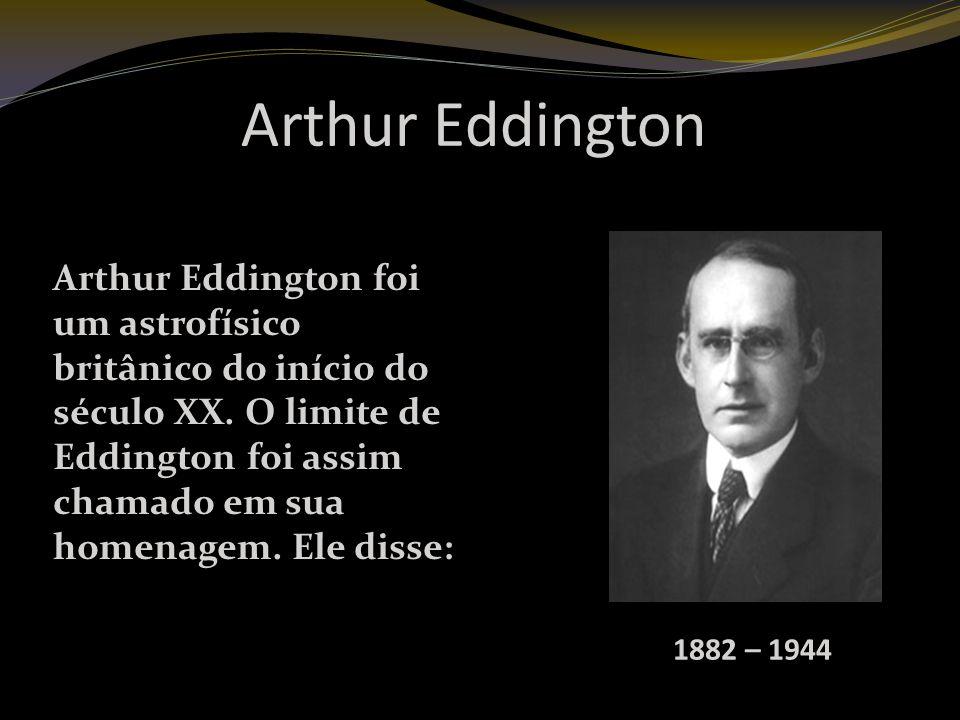 Arthur Eddington 1882 – 1944 Arthur Eddington foi um astrofísico britânico do início do século XX.