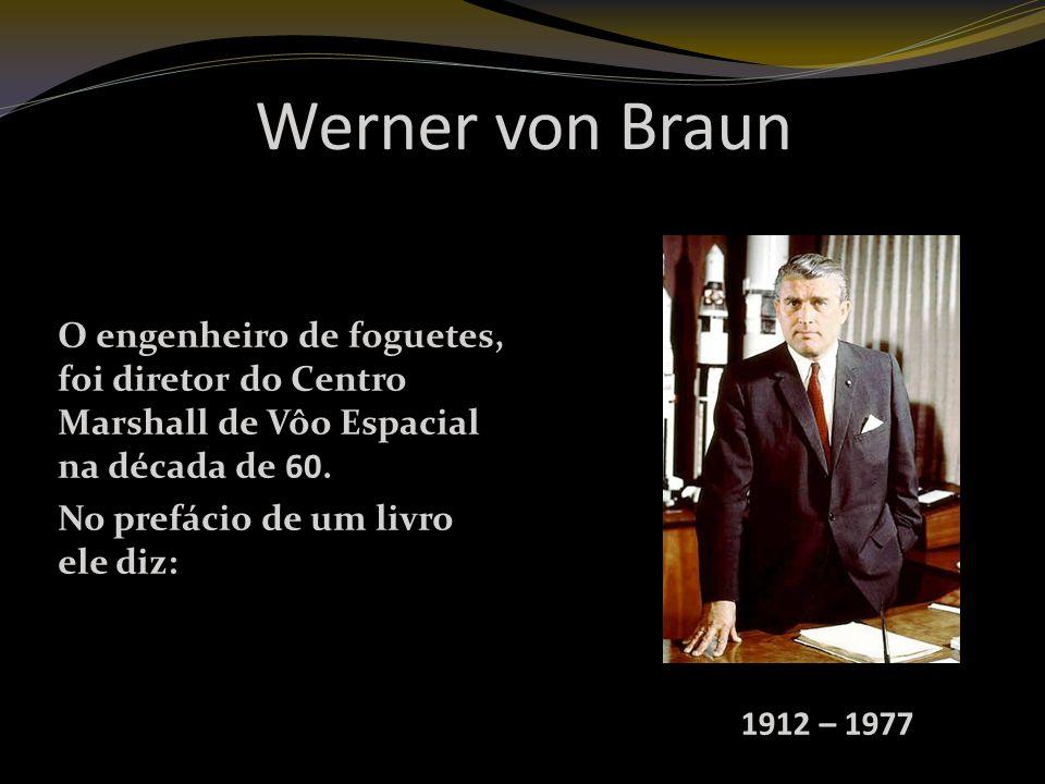 Werner von Braun O engenheiro de foguetes, foi diretor do Centro Marshall de Vôo Espacial na década de 60.